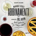 Manuale degli abbinamenti. Armonie del gusto, ideali contrasti fra vino e cibo