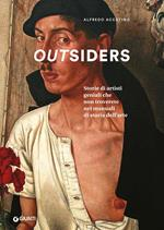 Outsiders. Storie di artisti geniali che non troverete nei manuali di storia dell'arte