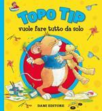 Topo Tip vuole fare tutto da solo