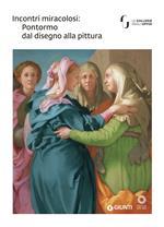 Incontri miracolosi: Pontormo dal disegno alla pittura. Catalogo della mostra (Firenze, 8 maggio-29 luglio 2018). Ediz. illustrata