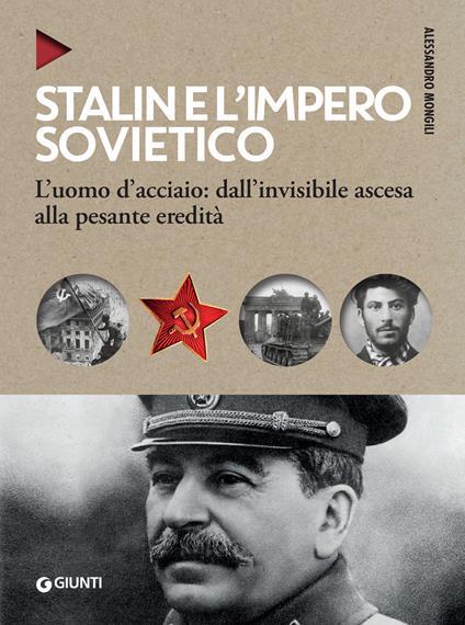 Stalin e l'impero sovietico. L'uomo d'acciaio: dall'invisibile ascesa alla pesante eredità - Alessandro Mongili - ebook