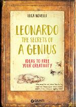 Leonardo. The secrets of a genius. Ideas to free your creativity