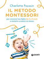 Il metodo Montessori per crescere tuo figlio da 0 a 3 anni e aiutarlo a essere se stesso. Nuova ediz.
