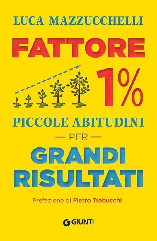 Fattore 1%. Piccole abitudini per grandi risultati - Luca Mazzucchelli - copertina