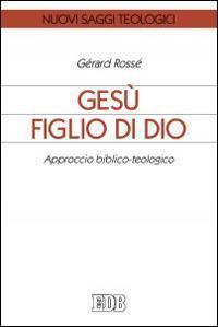 Gesù figlio di Dio. Approccio biblico-teologico - Gérard Rossé - copertina