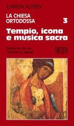 La Chiesa ortodossa. Vol. 3: Tempio, icona e musica sacra.