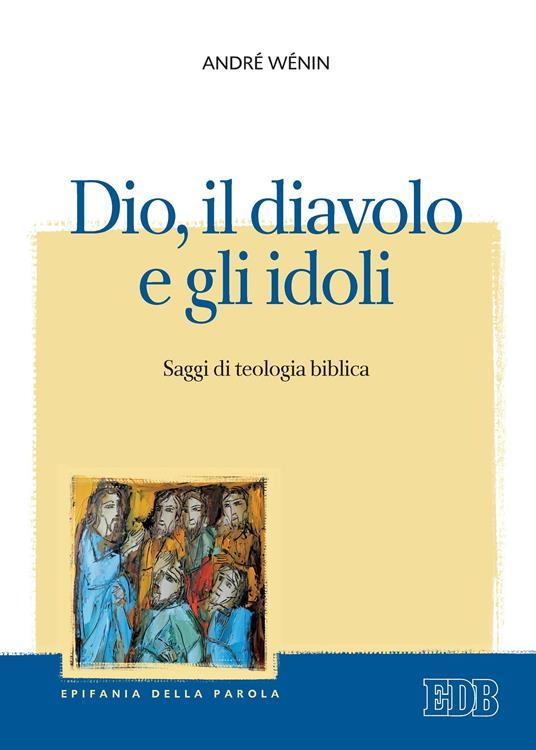 Dio, il diavolo e gli idoli. Saggi di teologia biblica - R. Fabbri,André Wénin - ebook