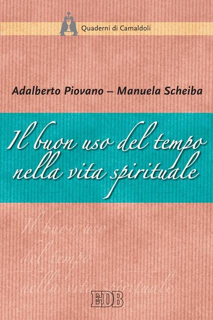 Il buon uso del tempo nella vita spirituale - Adalberto Piovano,Manuela Scheiba - ebook