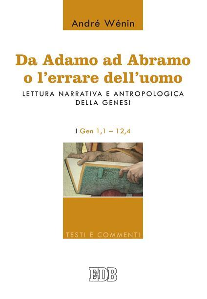 Da Adamo ad Abramo o l'errare dell'uomo. Lettura narrativa e antropologica della Genesi. I. Gen 1,1-12,4 - Elena Di Pede,André Wénin - ebook