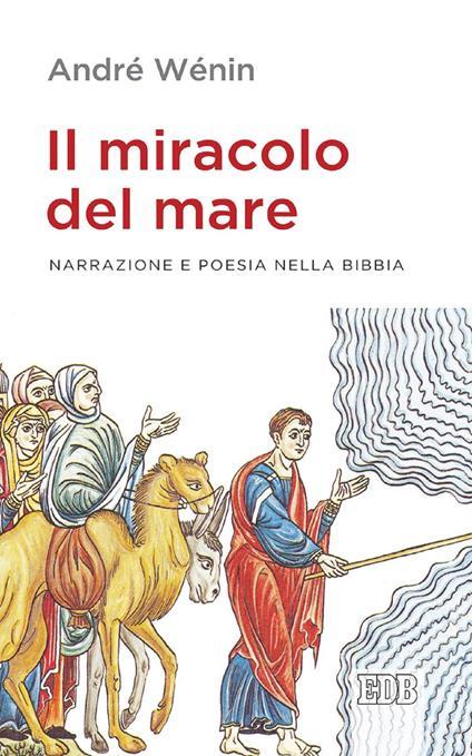 Il miracolo del mare. Narrazione e poesia nella Bibbia - Romeo Fabbri,André Wénin - ebook