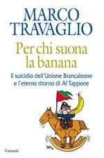 Per chi suona la banana. Il suicidio dell'Unione Brancaleone e l'eterno ritorno di Al Tappone