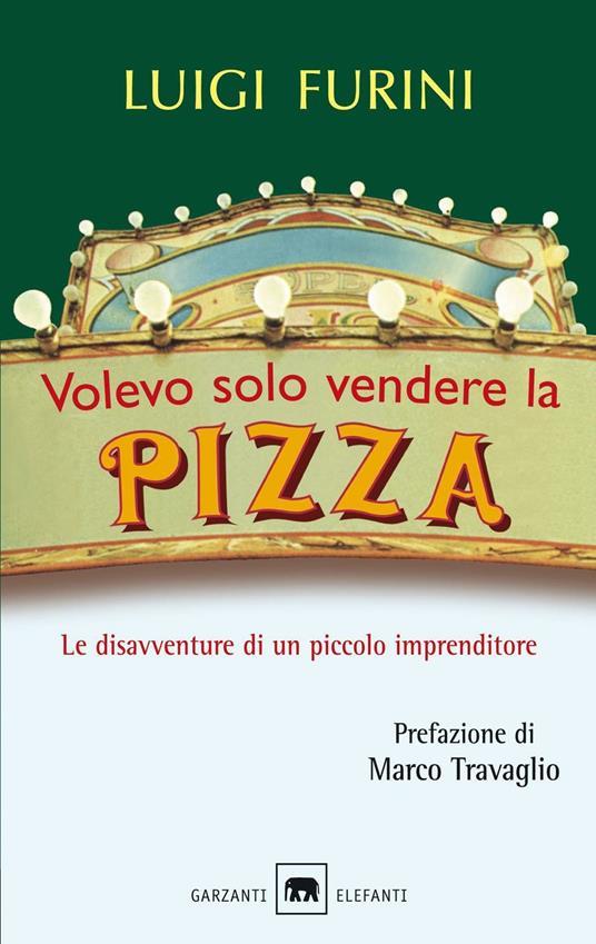 Volevo solo vendere la pizza. Le disavventure di un piccolo imprenditore - Luigi Furini - ebook