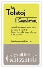 I capolavori: Anna Karenina-Guerra e pace-La morte di Ivan Il'ic-Resurrezione-La sonata a Kreutzer e altri racconti
