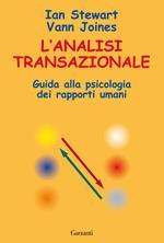 L' analisi transazionale. Guida alla psicologia dei rapporti umani