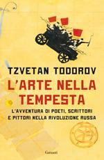 L' arte nella tempesta. L'avventura di poeti, scrittori e pittori nella rivoluzione russa