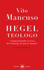 Hegel teologo e l'imperdonabile assenza del «principe di questo mondo». Nuova ediz.