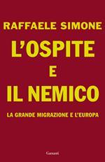 L' ospite e il nemico. La grande migrazione e l'Europa