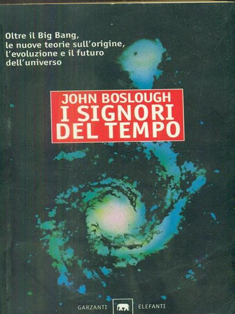 I signori del tempo. Oltre il Big Bang, le nuove teorie sull'origine, l'evoluzione e il futuro - John Boslough - copertina