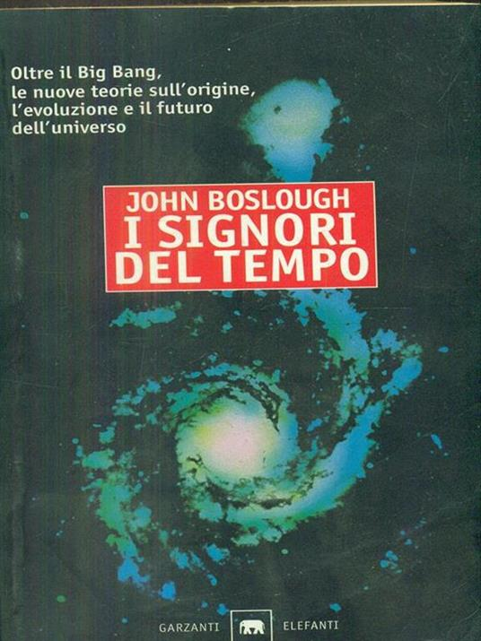 I signori del tempo. Oltre il Big Bang, le nuove teorie sull'origine, l'evoluzione e il futuro - John Boslough - 2