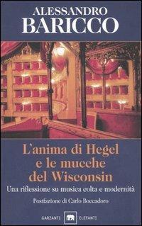 L' anima di Hegel e le mucche del Wisconsin. Una riflessione su musica colta e modernità - Alessandro Baricco - copertina
