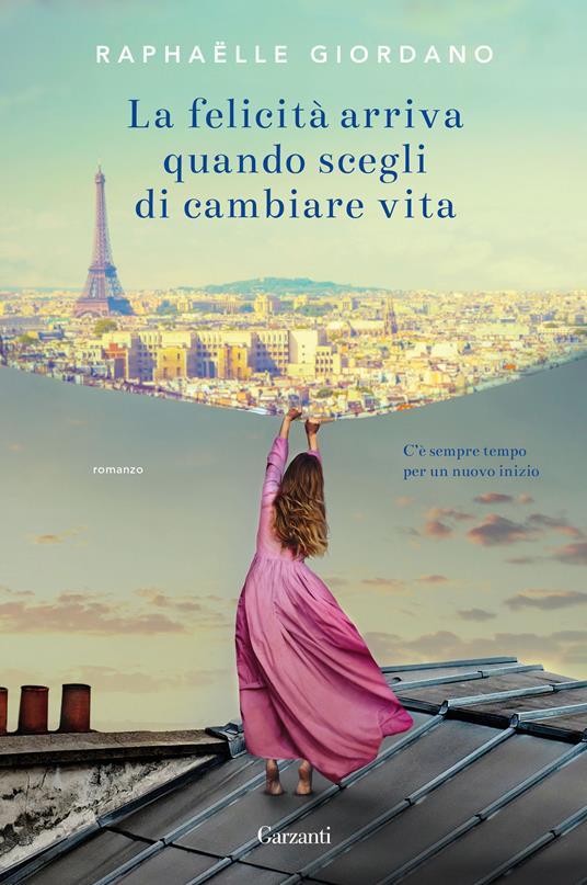 La felicità arriva quando scegli di cambiare vita - Raphaëlle Giordano - copertina