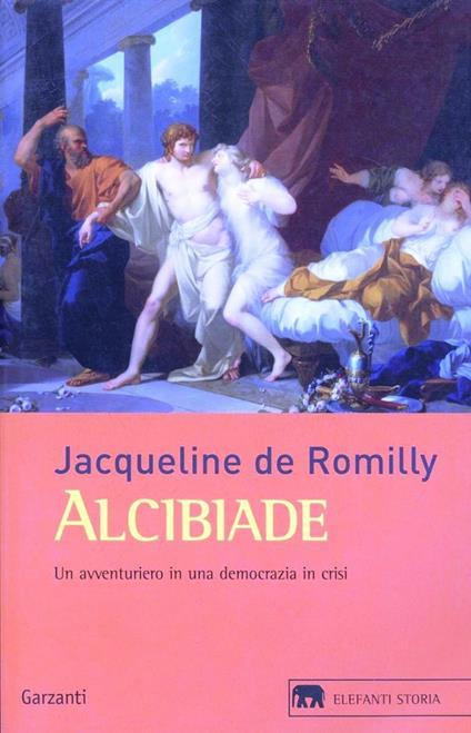 Alcibiade. Un avventuriero in una democrazia in crisi - Jacqueline de Romilly - copertina