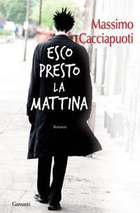 Esco presto la mattina - Massimo Cacciapuoti - copertina