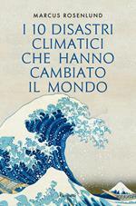 I 10 disastri climatici che hanno cambiato il mondo