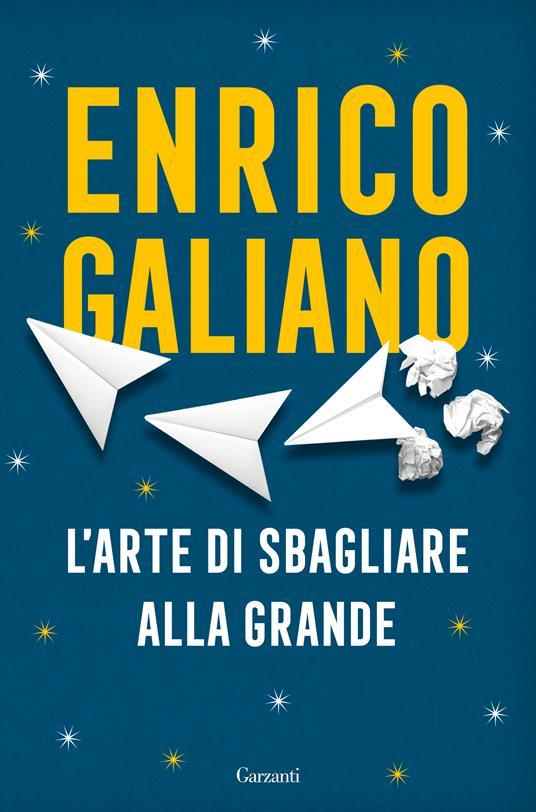 L' arte di sbagliare alla grande - Enrico Galiano - copertina