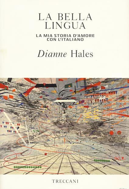 La bella lingua. La mia storia d'amore con l'italiano - Dianne Hales - copertina