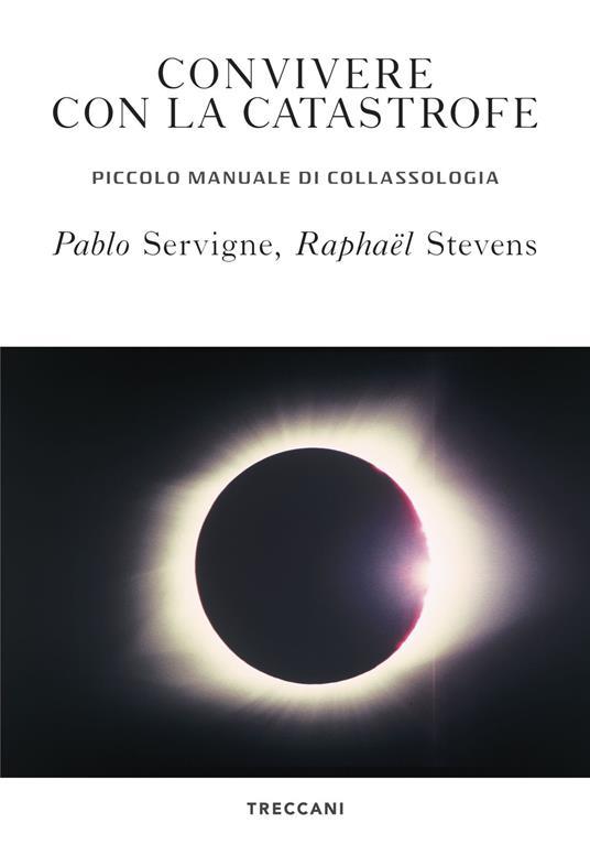 Convivere con la catastrofe. Piccolo manuale di collassologia - Pablo Servigne,Raphaël Stevens - copertina