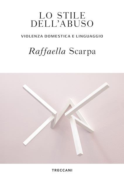 Lo stile dell'abuso. Violenza domestica e linguaggio - Raffaella Scarpa - copertina