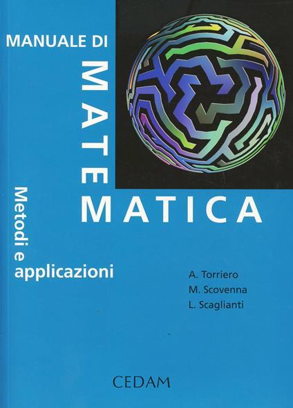 Manuale di matematica. Metodi e applicazioni - Anna Torriero,Marina Scovenna,Luciano Scaglianti - copertina