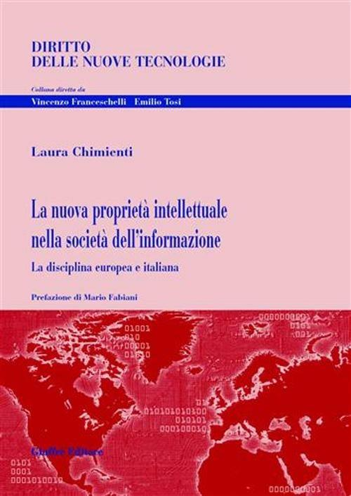 La nuova proprietà intellettuale nella società dell'informazione. La disciplina europea e italiana - Laura Chimienti - copertina