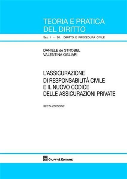 L' assicurazione di responsabilità civile e il nuovo codice delle assicurazioni private - Daniele De Strobel,Valentina Ogliari - copertina