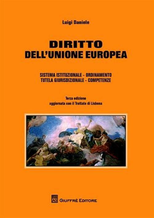 Diritto dell'Unione europea. Sistema istituzionale. Ordinamento. Tutela giurisdizionale. Competenze - Luigi Daniele - copertina