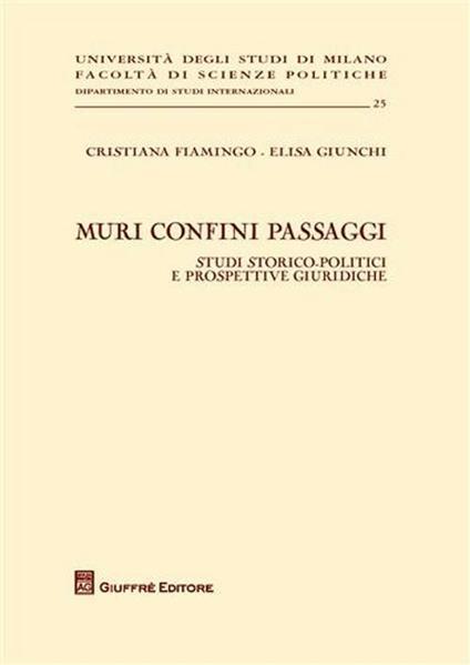 Muri confini passaggi. Studi storico politici e prospettive giuridiche - Cristiana Fiamingo,Elisa Giunchi - copertina