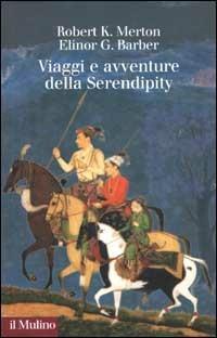 Viaggi e avventure della Serendipity. Saggio di semantica sociologica e sociologia della scienza - Robert K. Merton,Elinor G. Barber - copertina