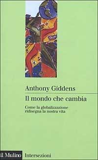 Il mondo che cambia. Come la globalizzazione ridisegna la nostra vita - Anthony Giddens - 2