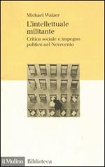 L' intellettuale militante. Critica sociale e impegno politico nel Novecento