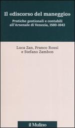 Il «discorso del maneggio». Pratiche gestionali e contabili all'Arsenale di Venezia, 1580-1643