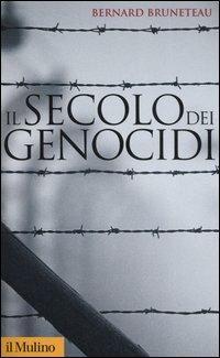 Il secolo dei genocidi - Bernard Bruneteau - copertina