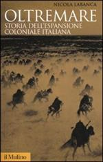 Oltremare. Storia dell'espansione coloniale italiana