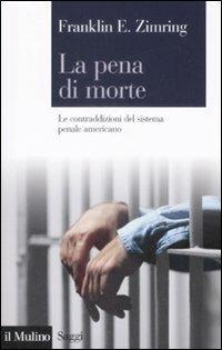 La pena di morte. Le contraddizioni del sistema penale americano - Franklin E. Zimring - copertina
