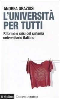 L' università per tutti. Riforme e crisi del sistema universitario italiano - Andrea Graziosi - copertina