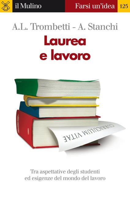 Laurea e lavoro - Alberto Stanchi,Anna Laura Trombetti Budriesi - ebook