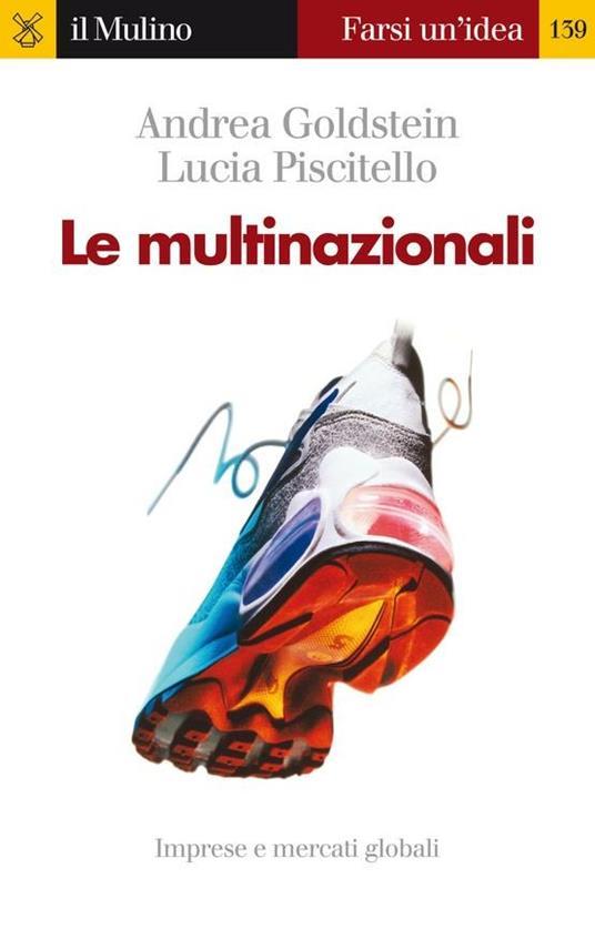 Le multinazionali - Andrea Goldstein,Lucia Piscitello - ebook