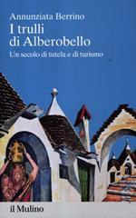 I trulli di Alberobello. Un secolo di tutela e di turismo