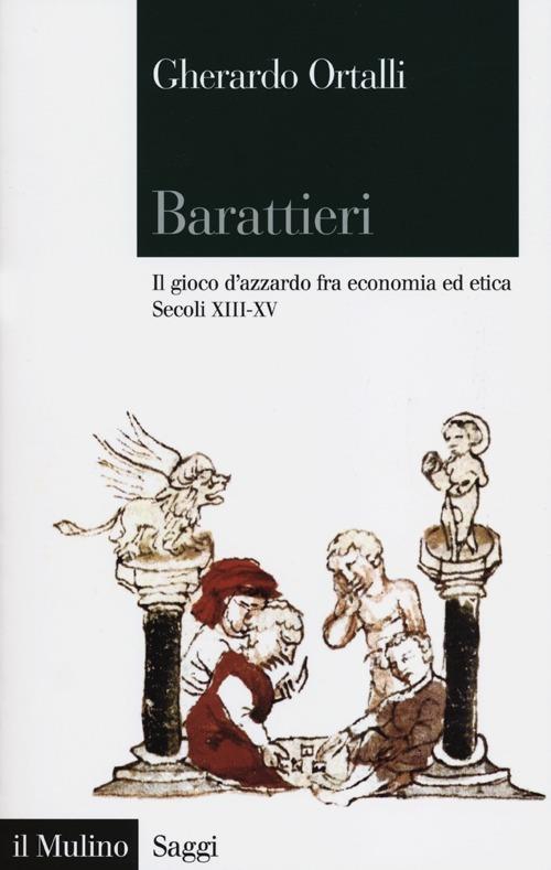 Barattieri. Il gioco d'azzardo fra economia ed etica. Secoli XIII-XV - Gherardo Ortalli - copertina