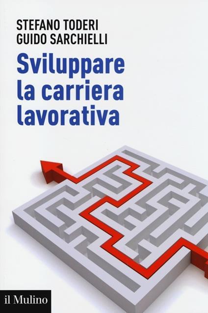 Sviluppare la carriera lavorativa - Stefano Toderi,Guido Sarchielli - copertina